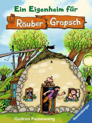 cover image of Ein Eigenheim für Räuber Grapsch (Band 3)