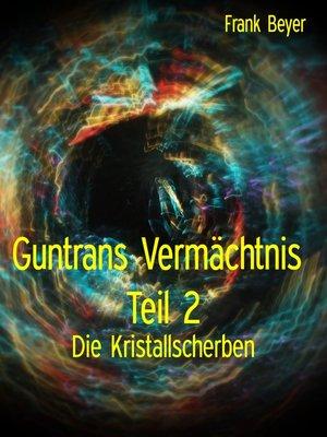 cover image of Guntrans Vermächtnis  Teil 2
