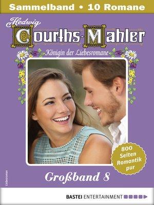 cover image of Hedwig Courths-Mahler Großband 8--Sammelband