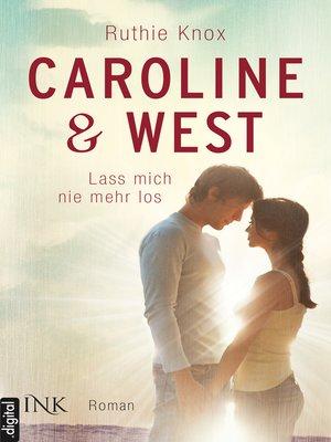 cover image of Caroline & West--Lass mich nie mehr los