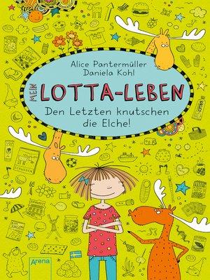cover image of Mein Lotta-Leben (6). Den Letzten knutschen die Elche