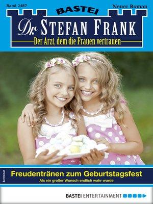 cover image of Dr. Stefan Frank 2487--Arztroman