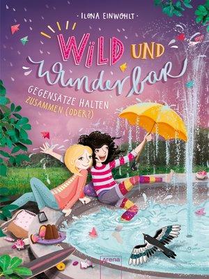 cover image of Wild und Wunderbar (2). Gegensätze halten zusammen (oder?)