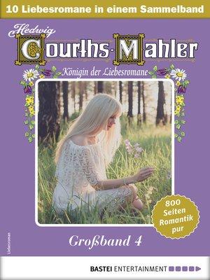 cover image of Hedwig Courths-Mahler Großband 4--Sammelband