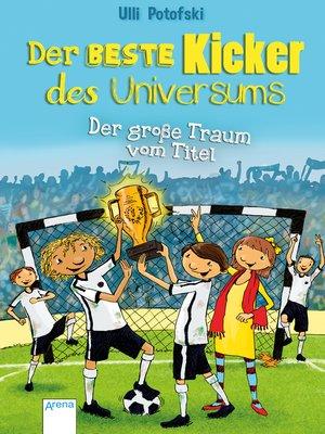 cover image of Der beste Kicker des Universums. Der große Traum vom Titel