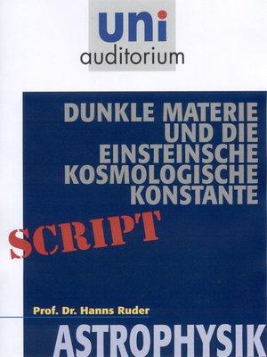 cover image of Dunkle Materie und die Einsteinsche kosmologische Konstante