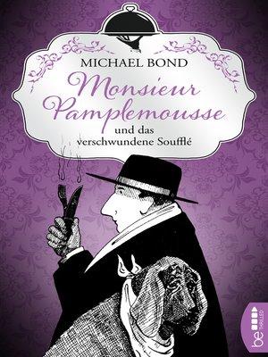 cover image of Monsieur Pamplemousse und das verschwundene Soufflé