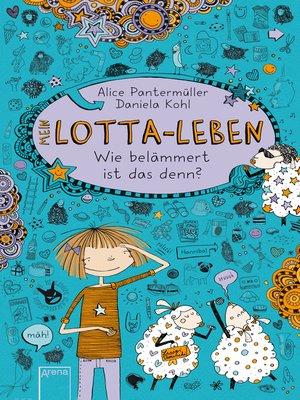 cover image of Mein Lotta-Leben (2). Wie belämmert ist das denn?