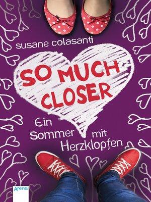 cover image of So much closer. Ein Sommer mit Herzklopfen
