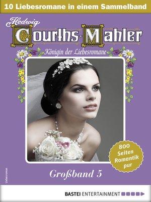 cover image of Hedwig Courths-Mahler Großband 5--Sammelband