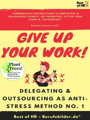 cover image of Give up Your Work! Delegating & Outsourcing as Anti-Stress Method No. 1