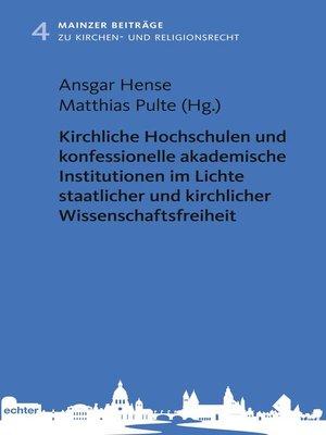 cover image of Kirchliche Hochschulen und konfessionelle akademische Institutionen im Lichte staatlicher und kirchlicher Wissenschaftsfreiheit
