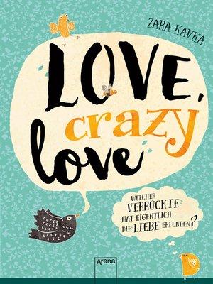 cover image of Love, crazy love. Welcher Verrückte hat eigentlich die Liebe erfunden?