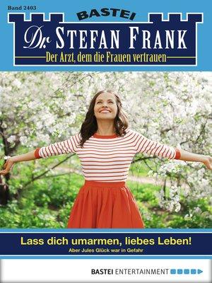 cover image of Dr. Stefan Frank--Folge 2403