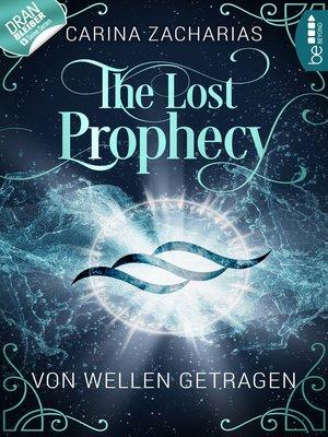 cover image of The Lost Prophecy--Von Wellen getragen