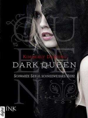 cover image of Dark Queen--Schwarze Seele, schneeweißes Herz