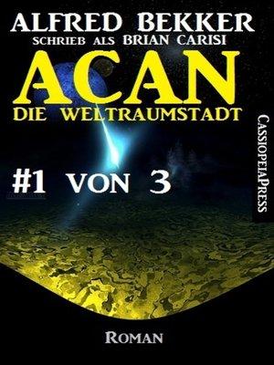 cover image of Acan--die Weltraumstadt, #1 von 3