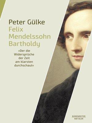 """cover image of Felix Mendelssohn Bartholdy. """"Der die Widersprüche der Zeit am klarsten durchschaut"""""""