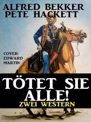 cover image of Tötet sie alle! Zwei Western