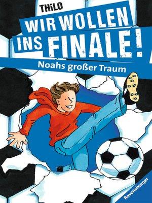 cover image of Wir wollen ins Finale! Noahs großer Traum