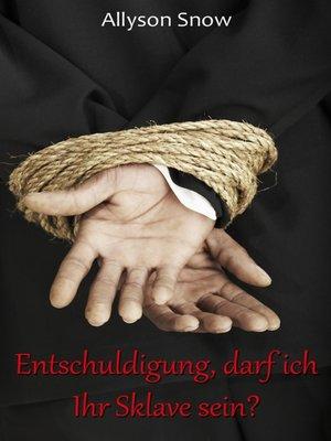 cover image of Entschuldigung, darf ich Ihr Sklave sein?