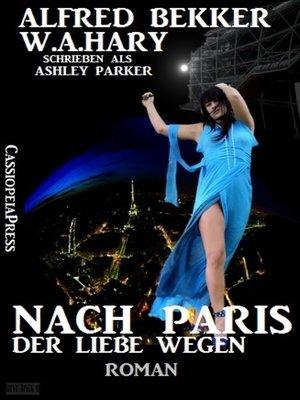 cover image of Nach Paris--der Liebe wegen