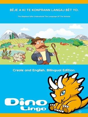 cover image of BÈJE A KI TE KONPRANN LANGAJ BÈT YO / The Shepherd Who Understood The Language Of The Animals