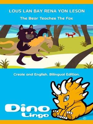 cover image of LOUS LAN BAY RENA YON LESON / The Bear Teaches The Fox