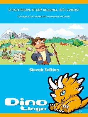 cover image of O pastierovi, ktorý rozumel reči zvierat / The Shepherd Who Understood The Language Of The Animals