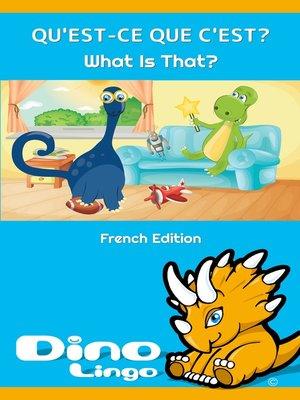 cover image of QU'EST-CE QUE C'EST? / What Is That?