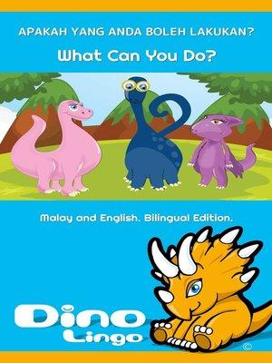 cover image of Apakah Yang Anda Boleh Lakukan? / What Can You Do?