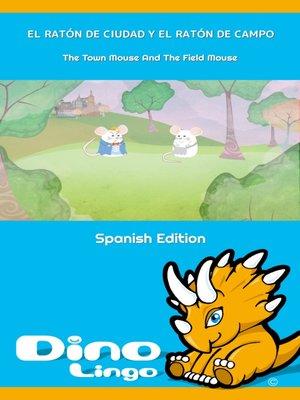 cover image of EL RATÓN DE CIUDAD Y EL RATÓN DE CAMPO / The Town Mouse And The Field Mouse