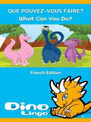 cover image of QUE POUVEZ-VOUS FAIRE? / What Can You Do?