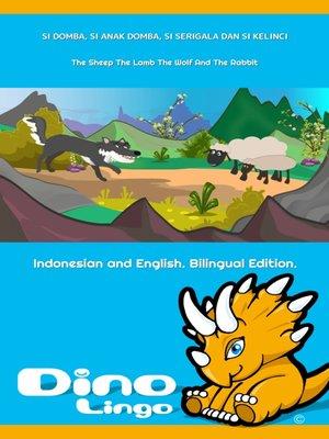 cover image of Si Domba, Si Anak Domba, Si Serigala dan Si Kelinci / The Sheep The Lamb The Wolf And The Rabbit