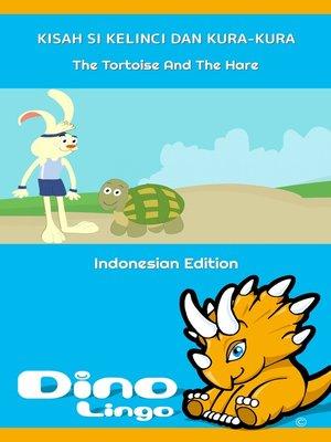 cover image of Kisah Si Kelinci dan Kura-kura / The Tortoise And The Hare