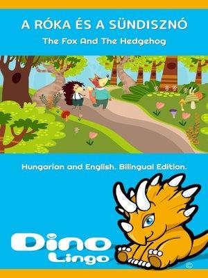 cover image of A róka és a sündisznó / The Fox And The Hedgehog
