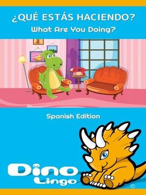 cover image of ¿QUÉ ESTÁS HACIENDO? / What Are You Doing?