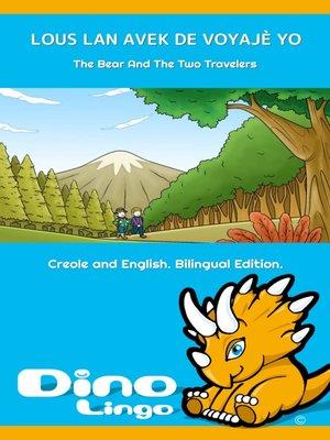 cover image of LOUS LAN AVEK DE VOYAJÈ YO / The Bear And The Two Travelers