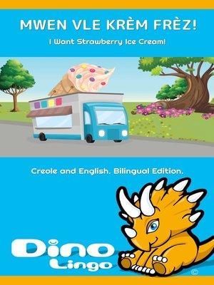 cover image of MWEN VLE KRÈM FRÈZ! / I Want Strawberry Ice Cream!