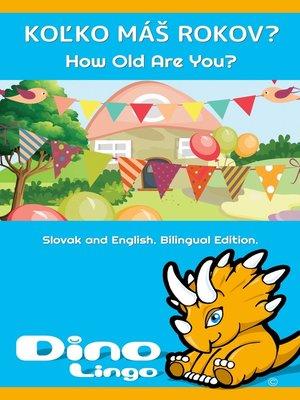 cover image of Koľko máš rokov? / How Old Are You?