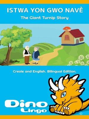 cover image of ISTWA YON GWO NAVÈ / The Giant Turnip Story