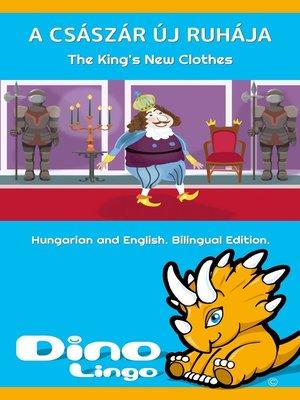 cover image of A császár új ruhája / The King's New Clothes