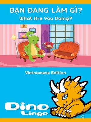 cover image of BẠN ĐANG LÀM GÌ? / What Are You Doing?