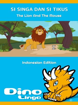 cover image of Si Singa dan Si Tikus / The Lion and the Mouse