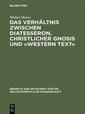 cover image of Das Verhältnis zwischen Diatesseron, christlicher Gnosis und »Western Text«