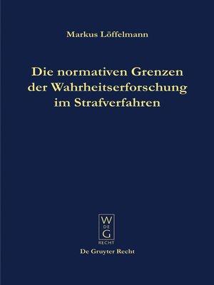 cover image of Die normativen Grenzen der Wahrheitserforschung im Strafverfahren