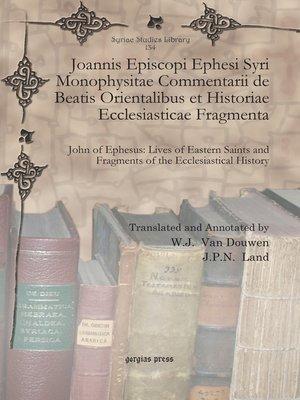 cover image of Joannis Episcopi Ephesi Syri Monophysitae Commentarii de Beatis Orientalibus et Historiae Ecclesiasticae Fragmenta