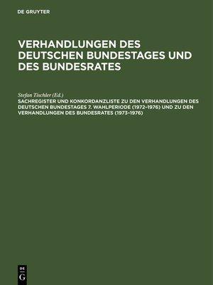 cover image of Sachregister und Konkordanzliste zu den Verhandlungen des Deutschen Bundestages 7. Wahlperiode (1972–1976) und zu den Verhandlungen des Bundesrates (1973–1976)