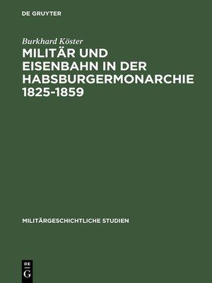 cover image of Militär und Eisenbahn in der Habsburgermonarchie 1825–1859