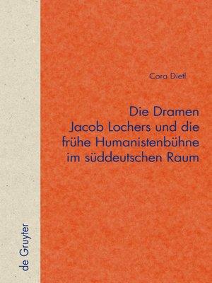 cover image of Die Dramen Jacob Lochers und die frühe Humanistenbühne im süddeutschen Raum